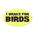 I Brake For Birds Oval Car Magnet