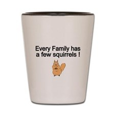 Every Family has a Few Squirrels Shot Glass