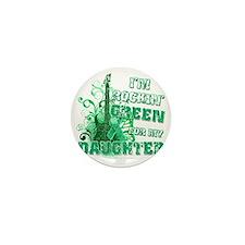 Im Rockin Green for my Daughter Mini Button