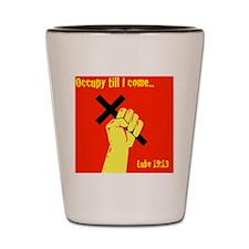 Occupy Til I Come Shot Glass