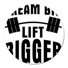 dream-big-lift-bigger Round Car Magnet