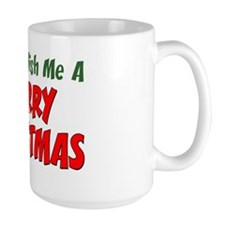 Can Wish Me A Merry Christmas Mug