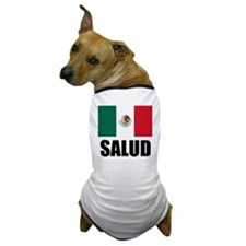 Salud Mexican Drinking Glass Dog T-Shirt