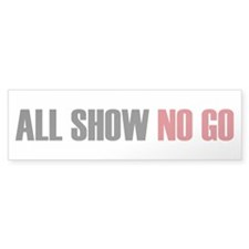 ALL SHOW NO GO Bumper Bumper Sticker
