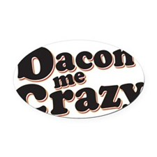 Bacon Me Crazy Oval Car Magnet