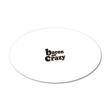 Bacon Me Crazy 20x12 Oval Wall Decal