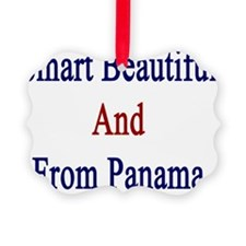 Smart Beautiful And From Panama  Ornament
