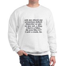 Ask Me About My ADD Sweatshirt