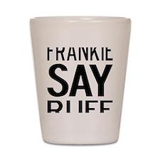 FrankieShirt Shot Glass