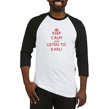 Keep Calm and listen to Karli Baseball Jersey