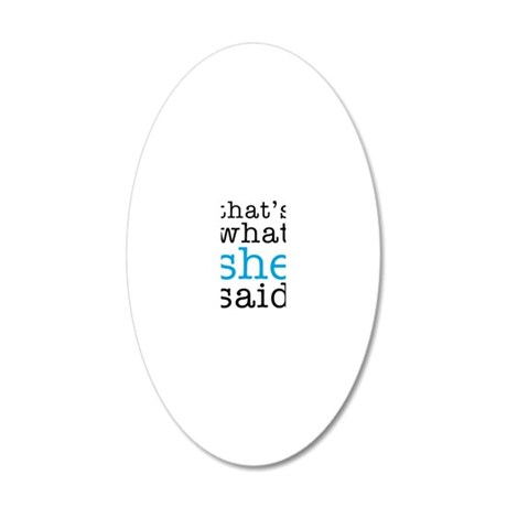 what-she-said 20x12 Oval Wall Decal