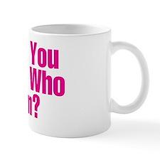 DontYouKnowWhoIAm Mug