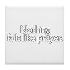nothing fails like prayer  Tile Coaster