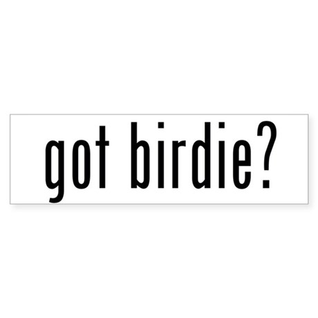 got birdie? Bumper Sticker