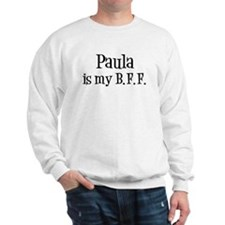 Paula is my BFF Sweatshirt