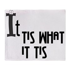 It Tis what it is2 Throw Blanket