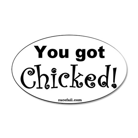 You got Chicked Oval Sticker 35x21 Oval Wall Decal