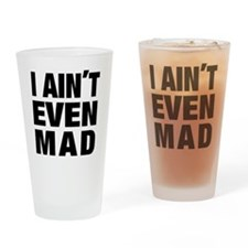 I AINT EVEN MAD Drinking Glass
