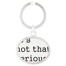 its not that serious Oval Keychain