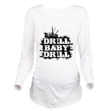 DrillBabyDrill Long Sleeve Maternity T-Shirt