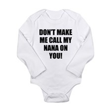 Dont Make Me Call My Nana On You Body Suit
