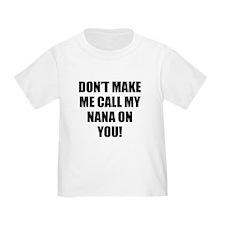 Dont Make Me Call My Nana On You T-Shirt