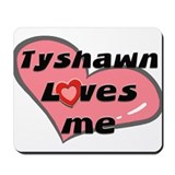 tyshawn loves me  Mousepad