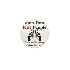 Guns Dont Kill People... Mini Button