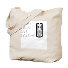 cant talk yet text me Tote Bag