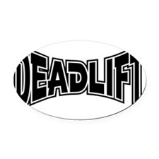 Deadlift! Shirt 10x10 Oval Car Magnet