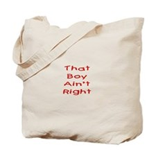 That boy ain't right! Tote Bag