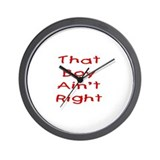 That boy ain't right! Wall Clock