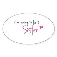I'm going to be a Sister Oval Decal