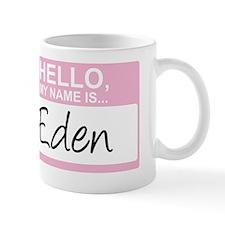 HelloMyNameIs...Eden Mug