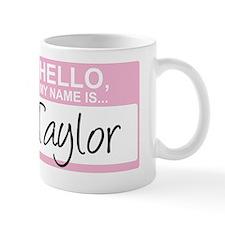 HelloMyNameIs...Taylor Mug