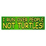 I Run Over People, Not Turtles Bumper Car Sticker