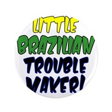 "Little Brazilian Trouble Maker 3.5"" Button"