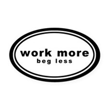 work more beg less4 Oval Car Magnet