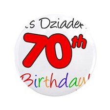 "Dziadeks 70th Birthday 3.5"" Button"
