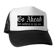 Go ahead get medieval on my ass oval Trucker Hat