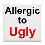 Allergic to Ugly Tile Coaster