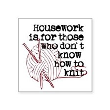 "Housework for those.knit Square Sticker 3"" x 3"""