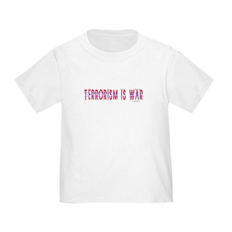 Terrorism is War Toddler T-Shirt
