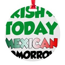 Irish Today Mexican Tomorrow Ornament