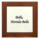 &quot;Bella, Horrida Bella&quot; Framed Tile