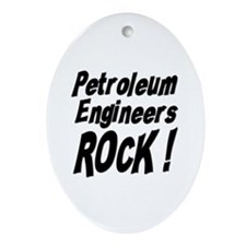 Petroleum Engineers Rock ! Oval Ornament