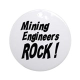 Mining Engineers Rock ! Ornament (Round)