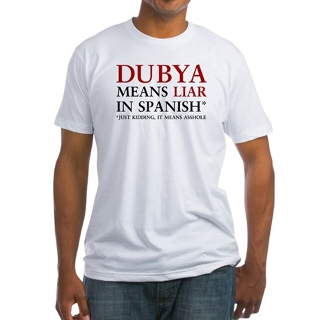 Dubya means liar Fitted T-Shirt