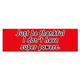 Don't Have Super Powers Bumper Bumper Sticker