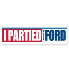 I Partied With Ford Bumper Bumper Stickers